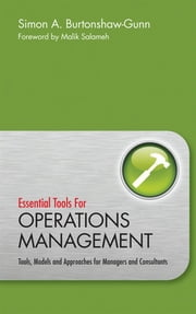 Essential Tools for Operations Management - Tools, Models and Approaches for Managers and Consultants ebook by Simon Burtonshaw-Gunn,Malik  Salameh