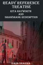 Ready Reference Treatise: Rita Hayworth and Shawshank Redemption ebook by Raja Sharma