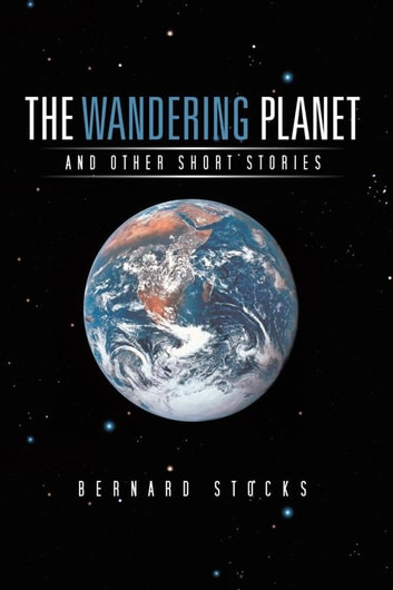 The Wandering Planet - And Other Short Stories ebook by Bernard Stocks
