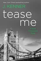 Tease Me: A Stark International Novel ebook by J. Kenner