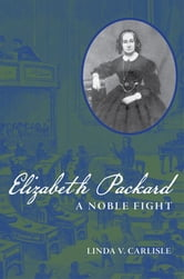 Elizabeth Packard - A Noble Fight ebook by Linda V. Carlisle