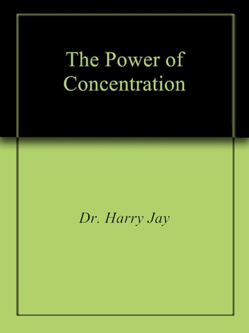 The Power of Concentration ebook by Dr. Leland Benton
