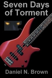 Seven Days of Torment: A Christian Fiction Short Story ebook by Daniel N Brown