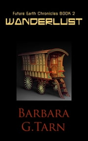 Wanderlust (Future Earth Chronicles Book 2) ebook by Barbara G.Tarn