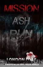 Mission: Ash Run ebook by London Cole