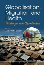 Globalisation, Migration and Health - Challenges and Opportunities ebook by Andre M N Renzaho