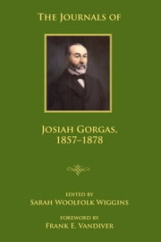 The Journals of Josiah Gorgas, 1857–1878 ebook by Sarah Woolfolk Wiggins,Josiah Gorgas,Frank E. Vandiver