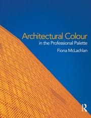 Architectural Colour in the Professional Palette ebook by Fiona McLachlan