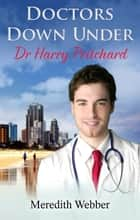 Doctors Down Under - Dr Harry Pritchard ebook by Meredith Webber