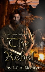 The Rebel: Lies of Lesser Gods Book Two ebook by L.G.A. McIntyre