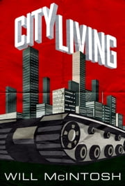 City Living ebook by Will McIntosh