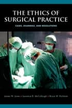 The Ethics of Surgical Practice ebook by James W. Jones,Laurence B. McCullough,Bruce W. Richman