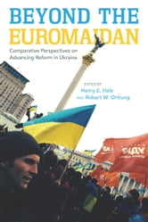 Beyond the Euromaidan - Comparative Perspectives on Advancing Reform in Ukraine ebook by
