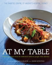 At My Table - Delicious recipes from 60 celebrated chefs for people with diabetes ebook by Amanda Bilson and Janni Kyritsis