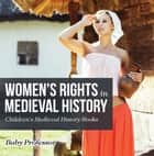 Women's Rights in Medieval History- Children's Medieval History Books ebook by Baby Professor