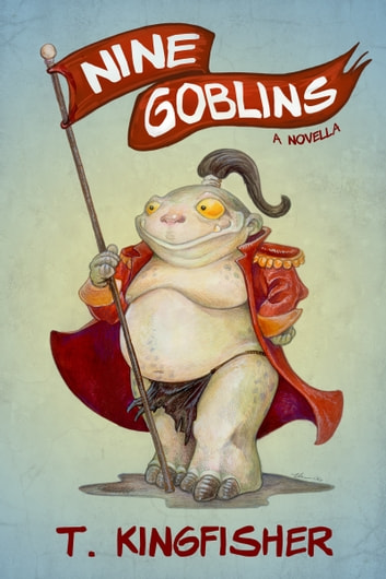 Nine Goblins ebook by T Kingfisher