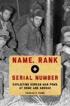 Name, Rank, and Serial Number ebook by Charles S. Young