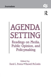 Agenda Setting - Readings on Media, Public Opinion, and Policymaking ebook by David Protess,Maxwell E. McCombs