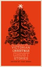 The Valancourt Book of Victorian Christmas Ghost Stories ebook by Arthur Conan Doyle, Elizabeth Gaskell, Sir Walter Scott