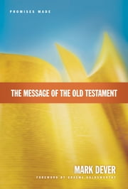 The Message of the Old Testament (Foreword by Graeme Goldsworthy) - Promises Made ebook by Mark Dever,Graeme Goldsworthy