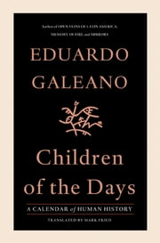 Children of the Days - A Calendar of Human History ebook by Eduardo Galeano