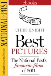 Best Pictures - The National Post's Favourite Films of 2011 ebook by Chris Knight