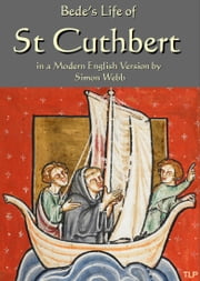 Bede's Life of Saint Cuthbert, In a Modern English Version by Simon Webb ebook by Bede,Simon Webb