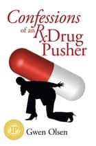 Confessions of an Rx Drug Pusher ebook by Gwen Olsen