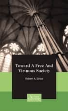 Toward A Free And Virtuous Society ebook by Robert Sirico