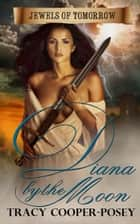 Diana by the Moon ebook by Tracy Cooper-Posey