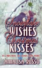 Snowflake Wishes, Christmas Kisses ebook by Annalisa Russo