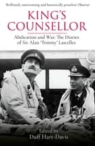 King's Counsellor - Abdication and War: the Diaries of Sir Alan Lascelles edited by Duff Hart-Davis ebook by Sir Alan Lascelles, Duff Hart-Davis