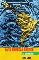 Latin American Politics - An Introduction ebook by David Close