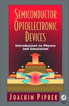 Semiconductor Optoelectronic Devices - Introduction to Physics and Simulation ebook by Joachim Piprek