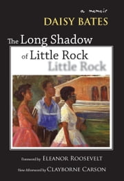 The Long Shadow of Little Rock - A Memoir ebook by Daisy Bates,Eleanor Roosevelt,Clayborne Carson