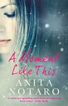 A Moment Like This ebook by Anita Notaro