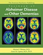 The American Psychiatric Publishing Textbook of Alzheimer Disease and Other Dementias ebook by Myron F. Weiner,Anne M. Lipton