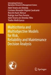 Multicriteria and Multiobjective Models for Risk, Reliability and Maintenance Decision Analysis ebook by Adiel Teixeira de Almeida,Cristiano Alexandre Virginio Cavalcante,Marcelo Hazin Alencar,Rodrigo Jose Pires Ferreira,Adiel Teixeira de Almeida-Filho,Thalles Vitelli Garcez