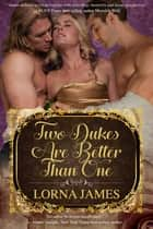 Two Dukes are Better Than One ebook by Lorna James