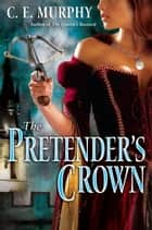 The Pretender's Crown ebook by C.E. Murphy