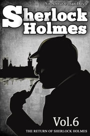 The Return of Sherlock Holmes - [Vol.6] [Special Illustrated Edition] [Free Audio Links] ebook by Sir Arthur Conan Doyle