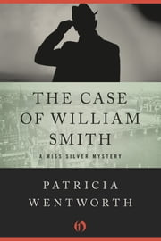 The Case of William Smith ebook by Patricia Wentworth