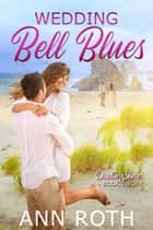 Wedding Bell Blues ebook by Ann Roth