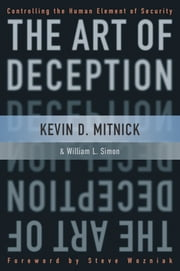 The Art of Deception - Controlling the Human Element of Security ebook by Kevin D. Mitnick,William L. Simon,Steve Wozniak