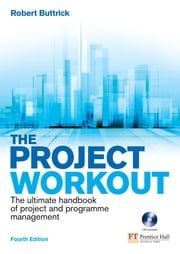 The Project Workout - The ultimate handbook of project and programme management ebook by Robert Buttrick