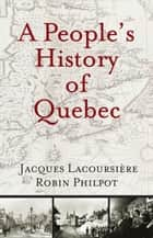 People's History of Quebec, A ebook by Jacques Lacoursière,Robin Philpot