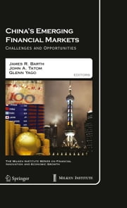 China's Emerging Financial Markets - Challenges and Opportunities ebook by James R. Barth,John A. Tatom,Glenn Yago