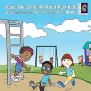 Jesus Loves Me / Jesús Me Ama - All About My Needs / Todo Sobre Mis Necesidades ebook by Nicole Benoit-Roy