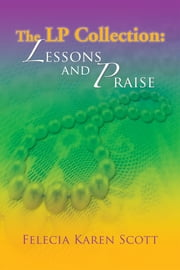 The LP Collection: Lessons and Praise ebook by Felecia Karen Scott