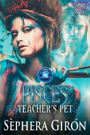Pisces: Teacher's Pet - Book Three of the Witch Upon a Star Series ebook by Sèphera Girón